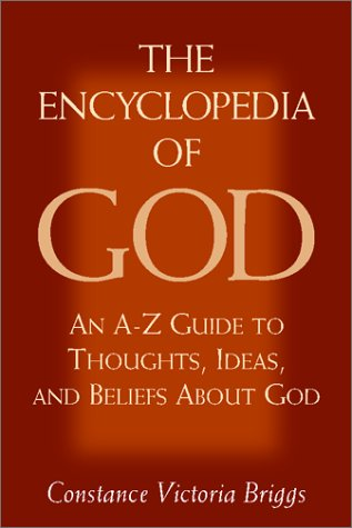 The Encyclopedia of God: An A–Z Guide to Thoughts, Ideas, and Beliefs about God, Constance Victoria Briggs