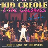 echange, troc Kid Creole And The Coconuts - Don'T Take My Coconuts (Live)