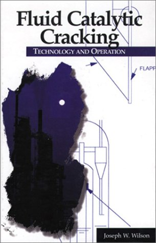 Fluid Catalytic Cracking Technology and Operation, by Joseph W. Wilson