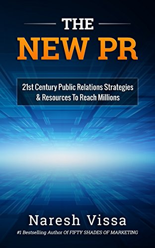 THE NEW PR: 21st Century Public Relations Strategies & Resources... To Reach Millions by Naresh Vissa