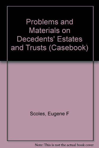 Problems and Materials on Decedents' Estates and Trusts, Sixth Edition (Casebook) PDF