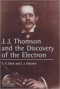 J. J. Thomson and the Discovery of the Electron