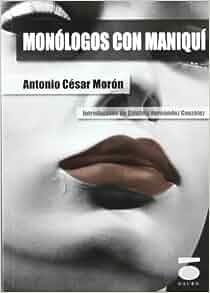 Monólogos con maniquí: Antonio César Morón: 9788496677517: Amazon