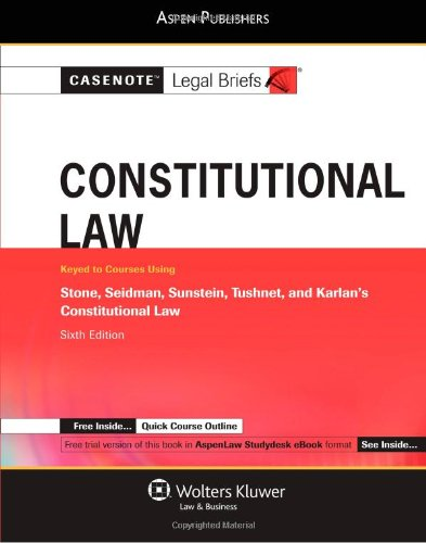 Casenote Legal Briefs Constitutional Law: Keyed to Stone, Seidman, Sunstein, Tushnet and Karlan, 6e