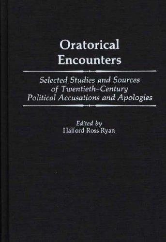 Oratorical Encounters: Selected Studies and Sources of Twentieth-Century Political Accusations and Apologies (Contributions to the Study of Mass Media and Communications) PDF