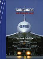 Concorde Air France One : L'aventure du F-BVFA