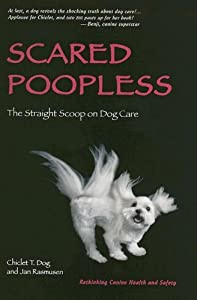 Scared Poopless: The Straight Scoop on Dog Care from Dogs4Dogs