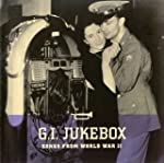 G.I. Jukebox: Songs From World War II