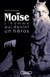 Moise, l'homme qui devint un h�ros par Patrick Banon