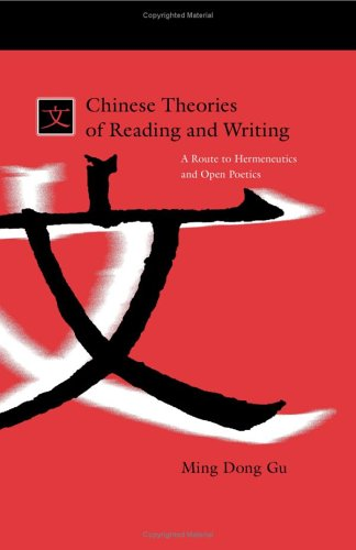 Chinese Theories of Reading and Writing: A Route to Hermeneutics and Open Poetics