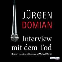 Interview mit dem Tod Hörbuch von Jürgen Domian Gesprochen von: Jürgen Domian