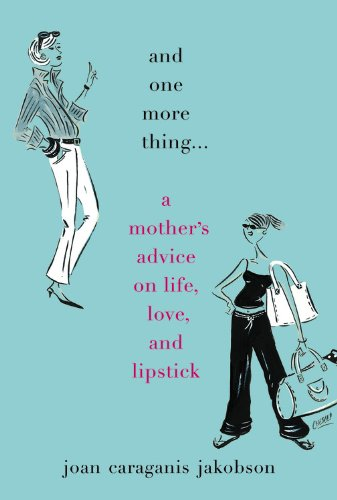 And One More Thing...: A Mother'S Advice On Life, Love, And Lipstick front-833408