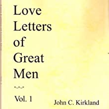 Love Letters of Great Men (       UNABRIDGED) by John C. Kirkland Narrated by Chris Patton