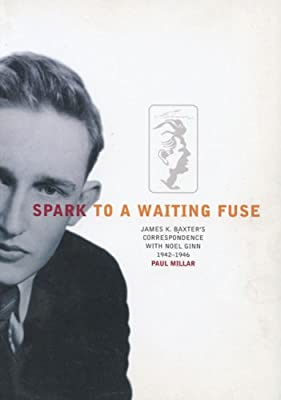 Spark to a Waiting Fuse: James K. Baxter's Correspondence with Noel Ginn 1942-1946