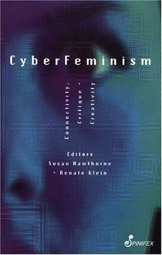 Cyberfeminism: Connectivity, Critique and Creativity