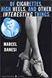 Of Cigarettes, High Heels, and Other Interesting Things: An Introduction to Semiotics (Semaphores and Signs) (0312214502) by Marcel Danesi