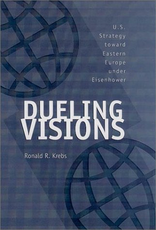 Best Price Dueling Visions U S Strategy toward Eastern Europe under Eisenhower Foreign Relations and the Presidency089098543X