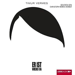 Er ist wieder da Hörbuch von Timur Vermes Gesprochen von: Christoph Maria Herbst