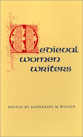 Medieval Women Writers, KATHARINA WILSON