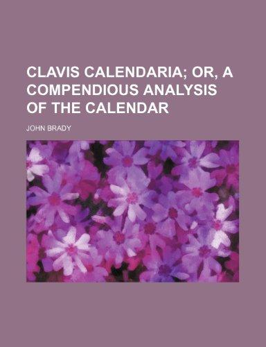 Clavis Calendaria; Or, a Compendious Analysis of the Calendar