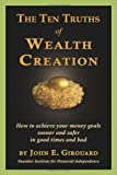 The Ten Truths of Wealth Creation: How to achieve your money goals sooner and safer in good times and bad
