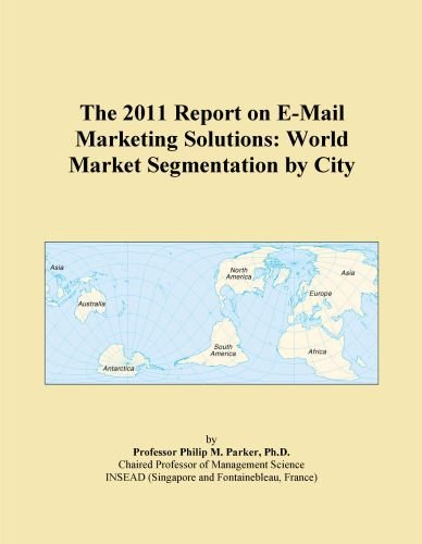 The 2011 Report on E-Mail Marketing Solutions: World Market Segmentation by City