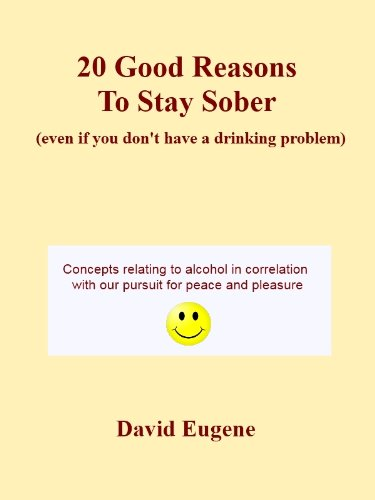 David Eugene - 20 Good Reasons to Stay Sober (even if you don't have a drinking problem) (English Edition)