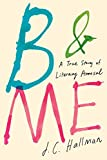 img - for B & Me: A True Story of Literary Arousal book / textbook / text book