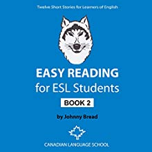 Easy Reading for ESL Students - Book 2: Twelve Short Stories for Learners of English (       UNABRIDGED) by Johnny Bread Narrated by Elizabeth White