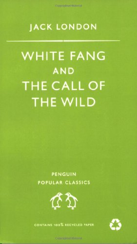 White Fang and the Call of the Wild (Penguin Popular Classics)