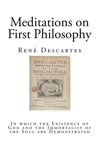 meditations in first philosophy essay Descartes and meditations on philosophy essaysrene descartes, a french philosopher, departed to holland in order to pursue his dream of writing during this period while he was in holland, he wrote many works including one of his most known, meditations on first philosophy.