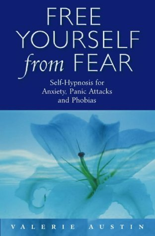Free Yourself From Fear: Self Hypnosis For Anxiety, Panic Attacks and Phobias, Austin, Valerie