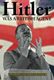 Hitler Was a British Agent (True Crime Solving History Series, Vol. 2)