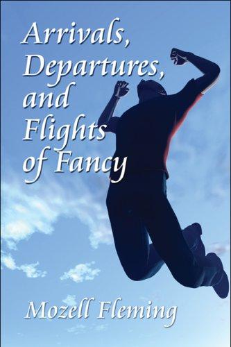 Arrivals, Departures, and Flights of Fancy
