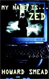 img - for My Name is Zed by Howard Smead (2002-07-01) book / textbook / text book
