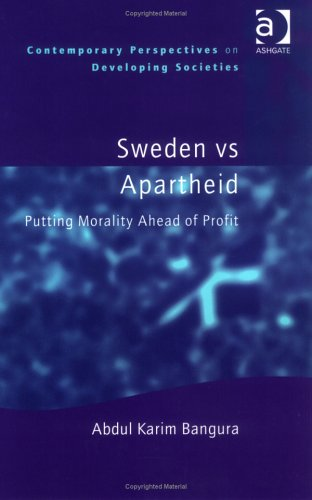 Sweden vs Apartheid: Putting Morality Ahead of Profit (Contemporary Perspectives on Developing Societies)