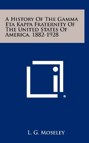 A History of the Gamma Eta Kappa Fraternity of the United States of America, 1882-1928