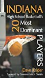 Indiana High School Basketballs 20 Most Dominant Players