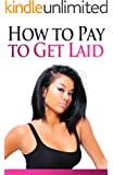 How to Pay to Get Laid
