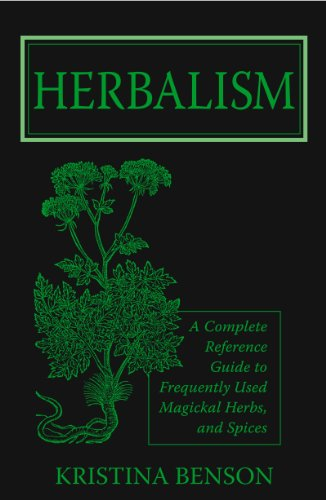 Herbalism: A Complete Reference Guide to Frequently used Magickal Herbs, and Spices PDF