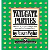 Tailgate Parties: 24 Menus for Gourmet Picnics and Outdoor Entertaining ~ Susan Wyler