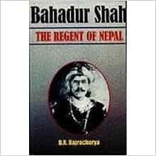 Bahadur Shah: the Regent of Nepal: Bhadra Ratna Bajracharya