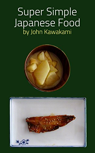 Super Simple Japanese Food: 17 easy recipes for a busy life by John Kawakami
