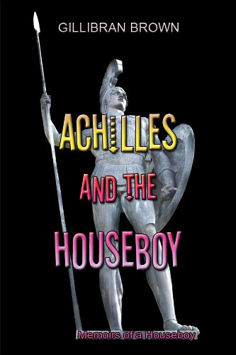 Gillibran Brown - Achilles and the Houseboy (Memoirs of a Houseboy)