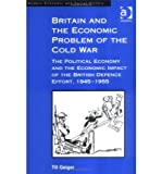 img - for [(Britain and the Economic Problem of the Cold War: The Political Economy and the Economic Impact of the British Defence Effort, 1945-1955 )] [Author: Till Geiger] [Oct-2004] book / textbook / text book
