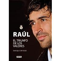 Raúl. El triunfo de los valores (Biografías Real Madrid)