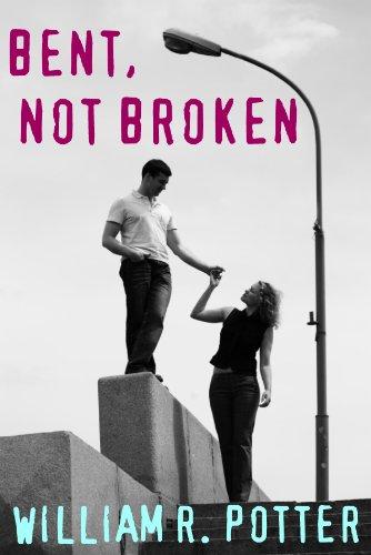 Bent, Not Broken by William R. Potter