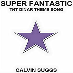 Super Fantanstic (Tnt Dinar Theme Song)