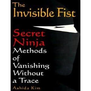 The invisible fist: secret Ninja methods of vanishing without a trace Ashida Kim