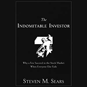 The Indomitable Investor: Why a Few Succeed in the Stock Market When Everyone Else Fails | [Steven M. Sears]